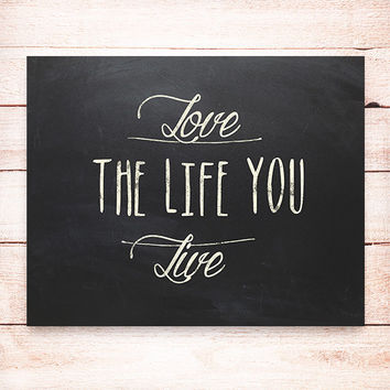 Love the life you live Inspirational quote typography Art Print, Typographic print - Instant Download