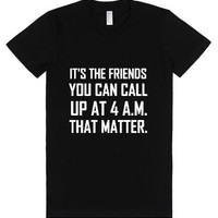 It's The Friends You Can Call Up At 4 A.m. That Matter-T-Shirt
