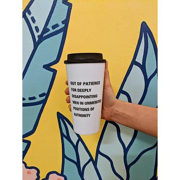 Out of Patience for Deeply Disappointing Men in Unmerited Positions of Authority Feminist Travel Mug in White