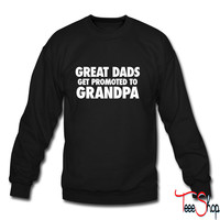 Great Dads Get Promoted To Grandpa crewneck sweatshirt