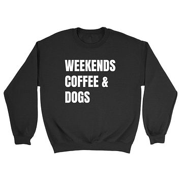 Weekends coffee and dogs funny weekend lover cool saying graphic gift idea Crewneck Sweatshirt