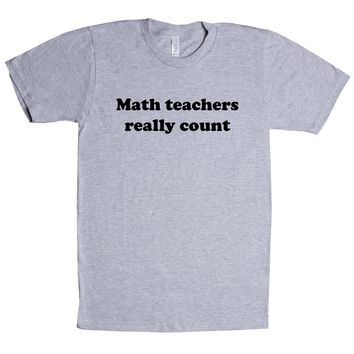 Math Teachers Really Count Unisex T Shirt