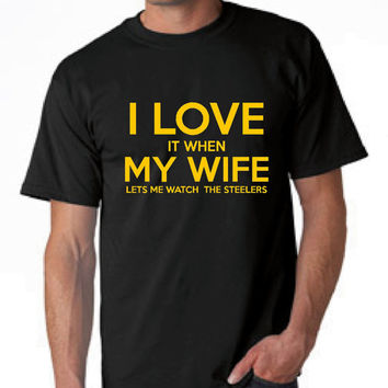 Great Steelers T Shirt I Love My Wife I Love It When My Wife Lets Me Watch The Steelers Great Football Fan Sport T Shirt Steelers T-shirt