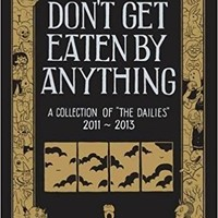 "Don't Get Eaten by Anything: A Collection of ""The Dailies"" 2011-2013 Hardcover – May 8, 2015"
