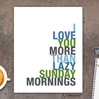I Love You More Than Lazy Sunday Mornings art print