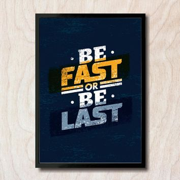 Be Fast Or Be Last Motivational Inspirational Canvas - Print Wall Art Decor Quote