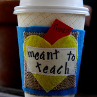Teacher Gift - Teacher Appreciation - Coffee Cozie - Coffee Cozy - Stocking Stuffer - Christmas - Valentines Day