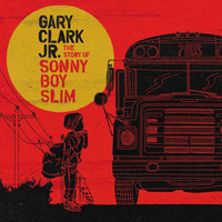 Gary Clark Jr. - Story Of Sonny Boy Slim LP