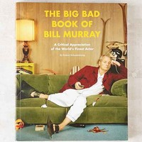 The Big Bad Book Of Bill Murray: A Critical Appreciation Of The World's Finest Actor By Robert Schnakenberg