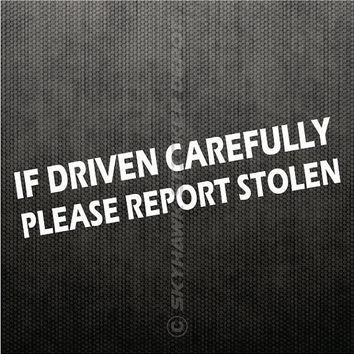 If Driven Carefully, Please Report Stolen Funny Bumper Sticker Vinyl Decal Slammed Low Sport Car JDM Honda Acura Dope Euro Turbo Drift Tuned