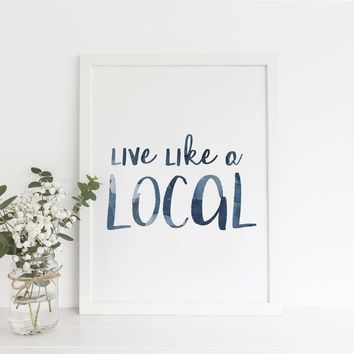Live Like a Local Beach Quote Art Print