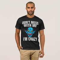 DON'T MESS WITH ME I'M CRAZY Men's Funny T-shirts