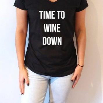 Time To Wine Down V-Neck T-shirt ultra soft for women T-shirt Sassy and Funny Girl T-shirt slogan tees Christmas gift top cute