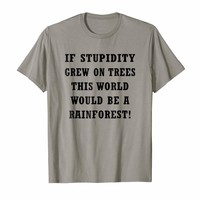 Smart T-shirt If Stupidity Grew On Trees This World Would