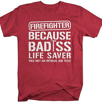 Shirts By Sarah Men's Funny Firefighter Bad*ss Life Saver T-Shirt