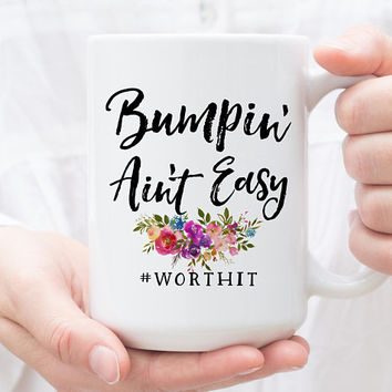 Coffee Mug | Bumpin' Ain't Easy | New Mom Gift | Pregnancy Gift | Baby Shower Gift | Baby Bump | Pregnancy Announcement | Mom To Be Gift