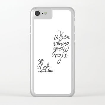 Typography Poster, When Nothing Goes Right Go Left, Inspirational Quote Clear iPhone Case by NikolaJovanovic