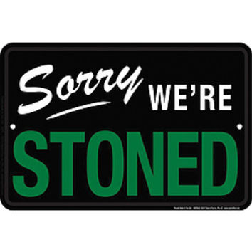 Sorry We're Stoned Sign