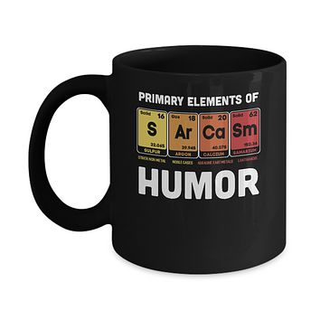 Science Sarcasm Primary Elements Of Humor Chemistry Mug