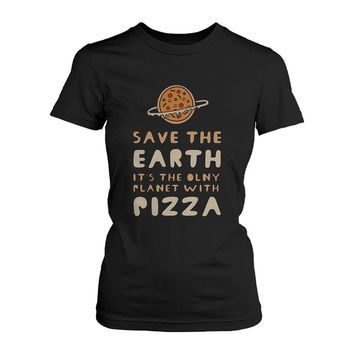 Save The Earth Only Planet with Pizza Women Tee