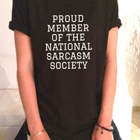 Proud member of the national sarcasm society TShirt womens gifts girls tumblr funny slogan fangirls gifts teens teenager friends girlfriend
