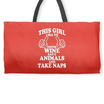 This Girl Like To Drink Wine Save Animals And Take Naps Weekender Totes