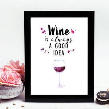Wine Is Always A Good Idea, PRINTABLE, quote, wall art, wall decor, home decor, kitchen, modern, wine glass, gift idea, INSTANT DOWNLOAD