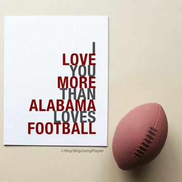 Dorm Decor, College Football Gift, Alabama Football Poster, I Love You More Than Alabama Loves Football