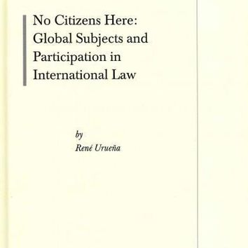 No Citizens Here:: Global Subjects and Participation in International Law (The Erik Castren Institute Monographs on International Law and Human Rights): No Citizens Here: