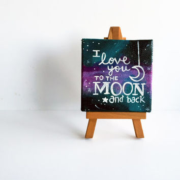 BLACK FRIDAY SALE | Free Shipping | I Love You To The Moon And Back | Out of this World Galaxy | Mini Acrylic Quote Painting | Mini Canvas