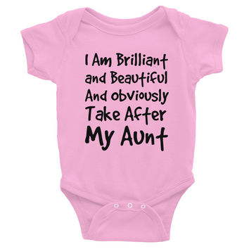 I Am Brilliant and Beautiful and Obviously Take After My Aunt Infant Bodysuit