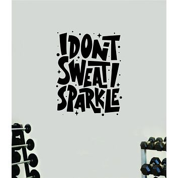 I Don't Sweat I Sparkle V2 Gym Quote Fitness Health Work Out Decal Sticker Wall Vinyl Art Wall Room Decor Motivation Inspirational Girls Funny