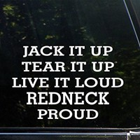 "Jack It Up Tear It Up Live It Loud Redneck Proud - 8-3/4"" x 3-1/4"" - Vinyl Die Cut Decal/ Bumper Sticker For Windows, Cars, Trucks, Laptops, Etc."