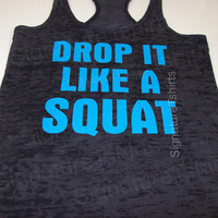 Drop It Like a Squat Womens Workout Tank top Racer back Burnout clothing fitness gym