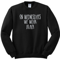 On Wednesdays We Wear Black Sweatshirt