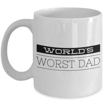 Funny Deadbeat Dad Gifts Coffee Mug - World's Worst Dad Ever Ceramic Coffee Cup