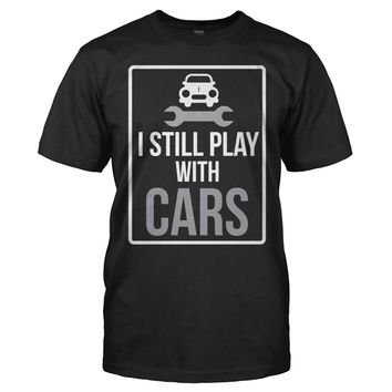 I Still Play With Cars - T Shirt