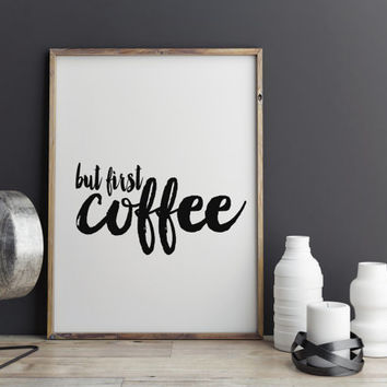 "Art Digital Print Poster ""But First Coffee"" Art Home Decor Decorative Arts Inspiration Decor Instant Download Wall Art Decor Printable"