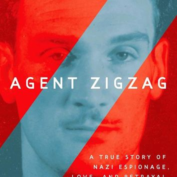 Agent Zigzag: A True Story of Nazi Espionage, Love, and Betrayal Paperback – August 12, 2008