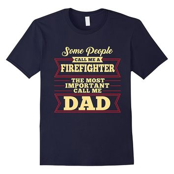 Awesome Call Me A Firefighter Fathers Day 2017 Dad T-Shirt