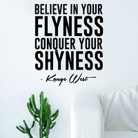Believe in Your Flyness Kanye West Quote Wall Decal Sticker Room Art Vinyl Rap Hip Hop Lyrics Music Inspirational Yeezy
