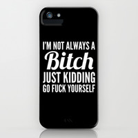 I'M NOT ALWAYS A BITCH (Black & White) iPhone & iPod Case by CreativeAngel | Society6