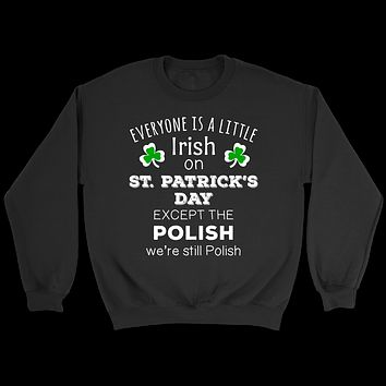 EVERYONE'S A LITTLE IRISH EXCEPT THE POLISH WE ARE STILL POLISH - Long Sleeve