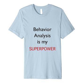 Funny Behavior Analysis Is My Superpower Shirt