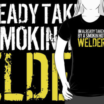 Funny 'I'm Already Taken By a Smokin' Hot Welder' T-Shirt and Accessories