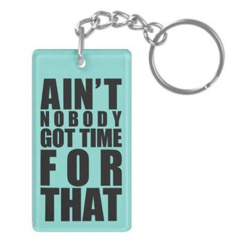 Ain't Nobody Got Time For That Keyring Dble-Sided Acrylic Key Chain from Zazzle.com