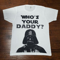 Who's Your Daddy T-Shirt - Darth Vader Funny T-Shirt
