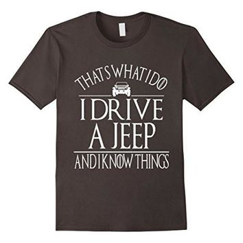 That's What I Do I Drive A Jeep And I Know Things Tshirt