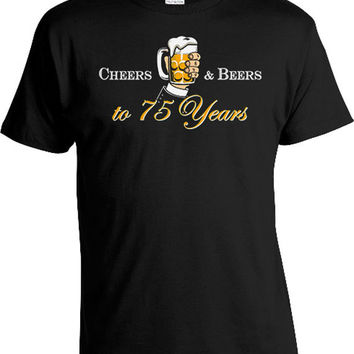 Custom Birthday Shirt 75th Birthday Gift Ideas For Grandpa T Shirt Bday Present B Day Cheers And Beers To 75 Years Old Mens Tee DAT-827