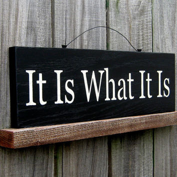 It Is What It Is Sign, Funny, Sarcastic, Black, Antique White Lettering